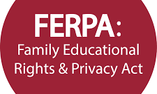 FERPA: Family Educational Rights and Privacy Act